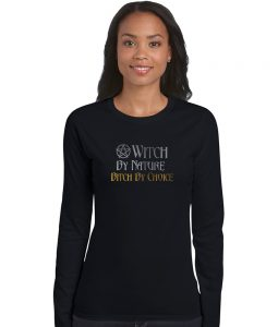 witch by nature bitch by choice ladies pagan shirt