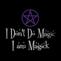 i don't do magic i am magick