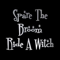 spare the broom, ride a witch